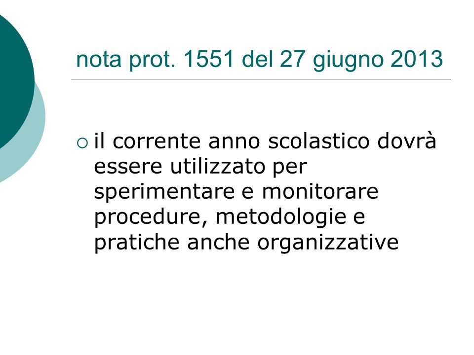 nota prot. 1551 del 27 giugno 2013  il corrente anno scolastico dovrà essere utilizzato per sperimentare e monitorare procedure, metodologie e pratic