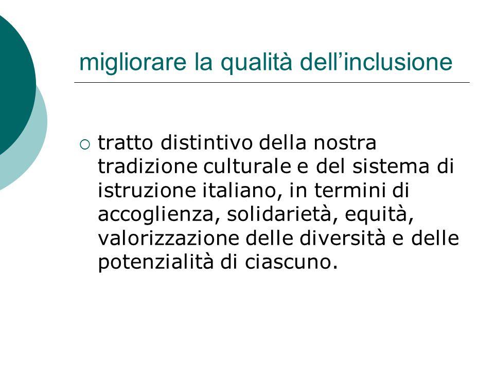 migliorare la qualità dell'inclusione  tratto distintivo della nostra tradizione culturale e del sistema di istruzione italiano, in termini di accogl