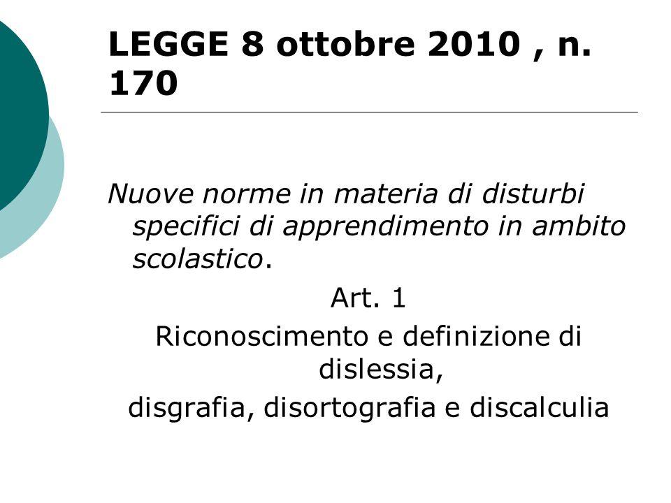 LEGGE 8 ottobre 2010, n. 170 Nuove norme in materia di disturbi specifici di apprendimento in ambito scolastico. Art. 1 Riconoscimento e definizione d