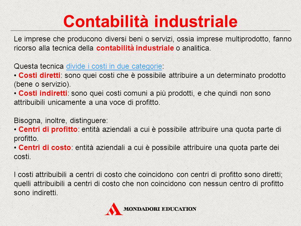 Contabilità industriale Le imprese che producono diversi beni o servizi, ossia imprese multiprodotto, fanno ricorso alla tecnica della contabilità ind