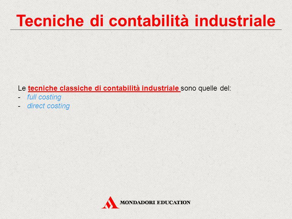 Tecniche di contabilità industriale Le tecniche classiche di contabilità industriale sono quelle del: -full costing -direct costing