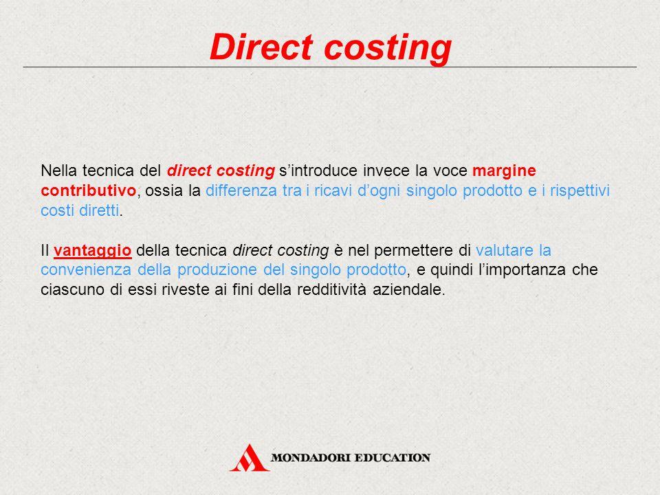 Direct costing Nella tecnica del direct costing s'introduce invece la voce margine contributivo, ossia la differenza tra i ricavi d'ogni singolo prodo