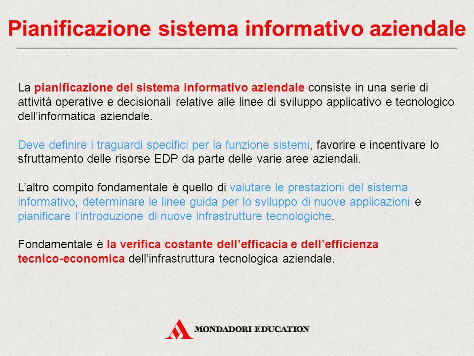 Pianificazione sistema informativo aziendale La pianificazione del sistema informativo aziendale consiste in una serie di attività operative e decisio
