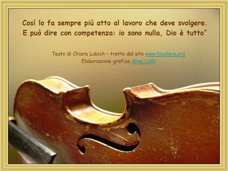 E mentre lo strumento si muove nelle mani di Dio, Egli lo forma con mille e mille accorgimenti dolorosi e gioiosi.