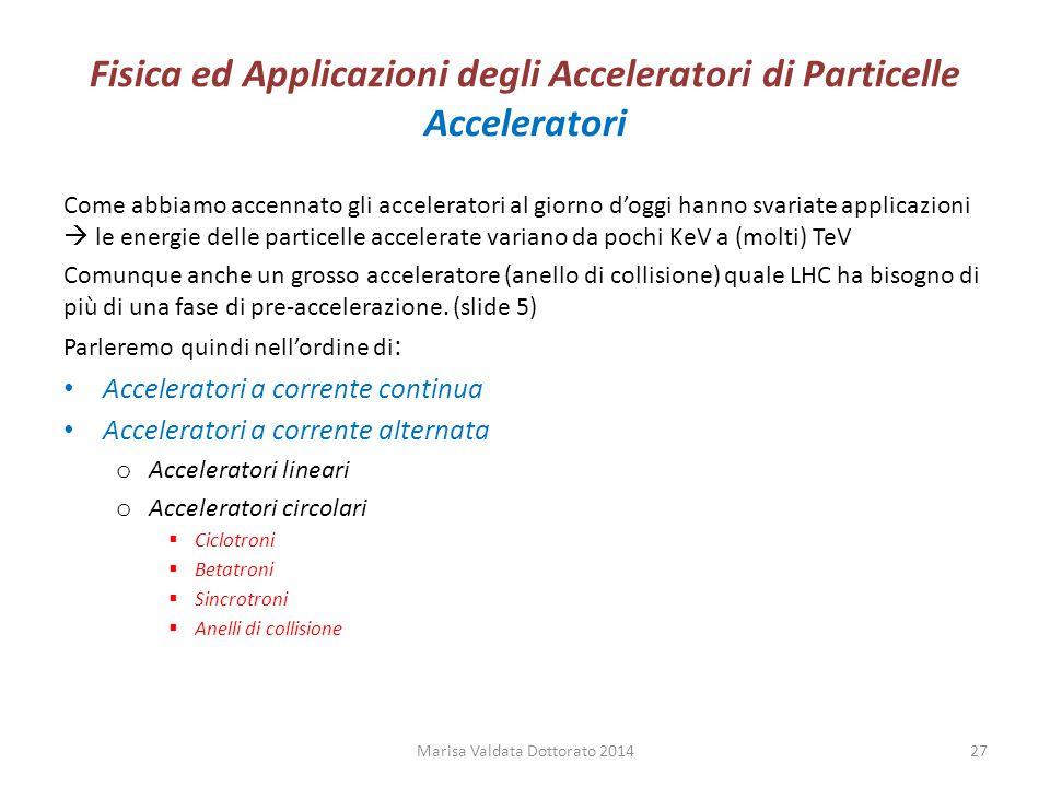 Fisica ed Applicazioni degli Acceleratori di Particelle Acceleratori Come abbiamo accennato gli acceleratori al giorno d'oggi hanno svariate applicazi