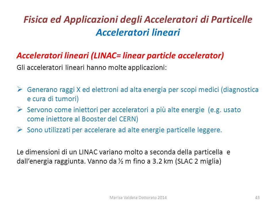 Fisica ed Applicazioni degli Acceleratori di Particelle Acceleratori lineari Acceleratori lineari (LINAC= linear particle accelerator) Gli accelerator