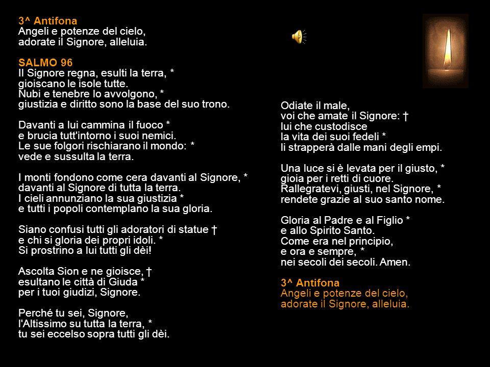 3^ Antifona Angeli e potenze del cielo, adorate il Signore, alleluia.