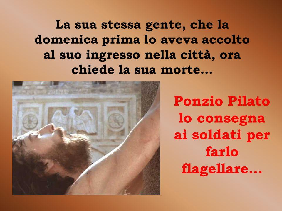 La sua stessa gente, che la domenica prima lo aveva accolto al suo ingresso nella città, ora chiede la sua morte… Ponzio Pilato lo consegna ai soldati