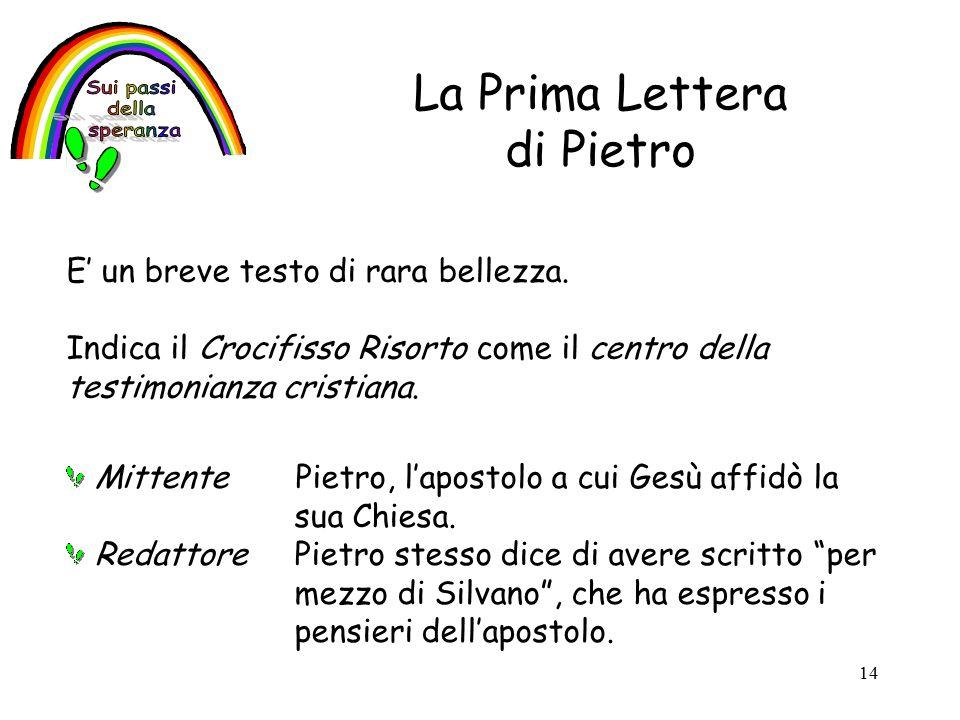 14 La Prima Lettera di Pietro E' un breve testo di rara bellezza.
