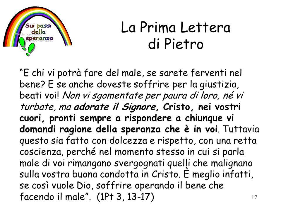 17 La Prima Lettera di Pietro E chi vi potrà fare del male, se sarete ferventi nel bene.