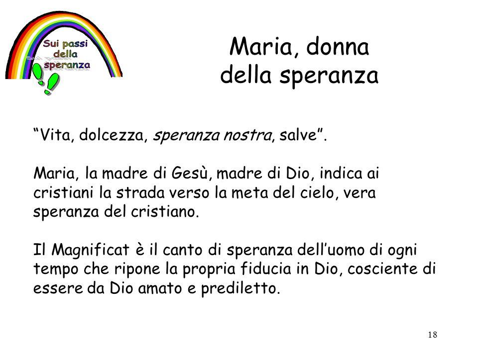 18 Maria, donna della speranza Vita, dolcezza, speranza nostra, salve .