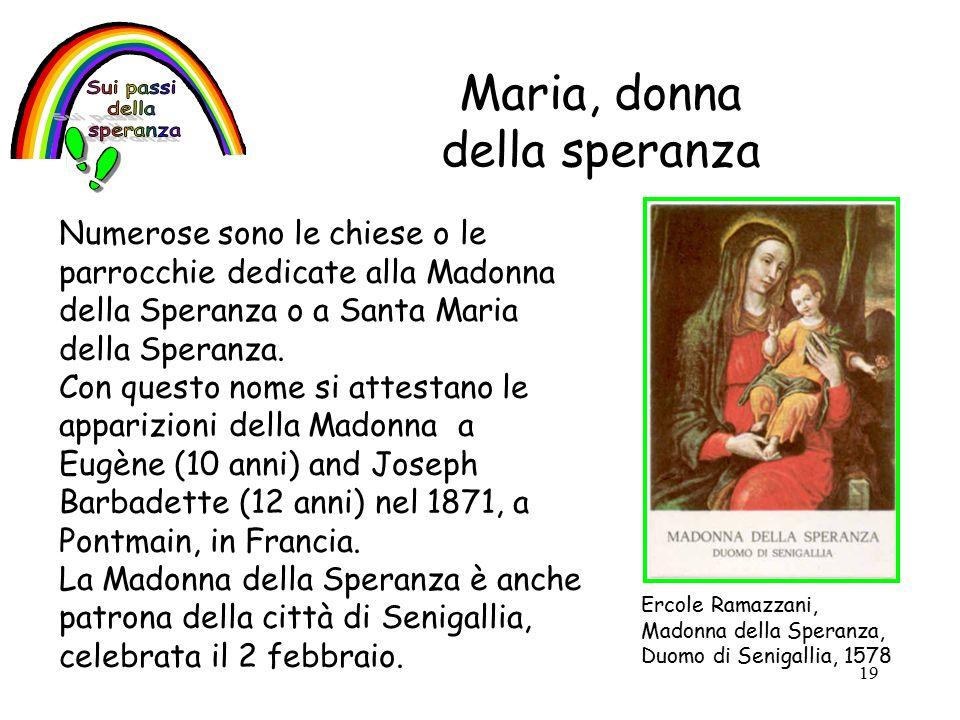 19 Maria, donna della speranza Ercole Ramazzani, Madonna della Speranza, Duomo di Senigallia, 1578 Numerose sono le chiese o le parrocchie dedicate alla Madonna della Speranza o a Santa Maria della Speranza.