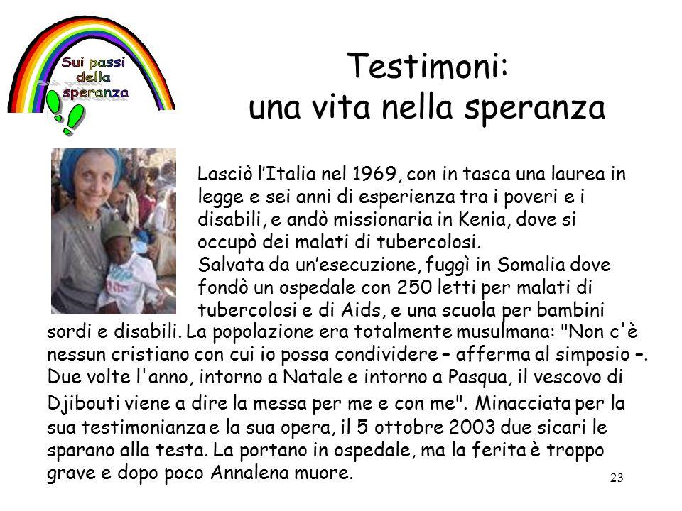 23 Testimoni: una vita nella speranza Lasciò l'Italia nel 1969, con in tasca una laurea in legge e sei anni di esperienza tra i poveri e i disabili, e andò missionaria in Kenia, dove si occupò dei malati di tubercolosi.