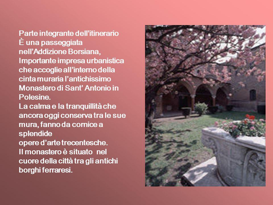Parte integrante dell'itinerario È una passeggiata nell'Addizione Borsiana, Importante impresa urbanistica che accoglie all'interno della cinta murari