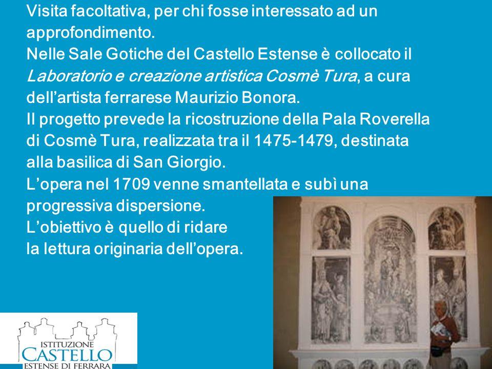 Visita facoltativa, per chi fosse interessato ad un approfondimento. Nelle Sale Gotiche del Castello Estense è collocato il Laboratorio e creazione ar