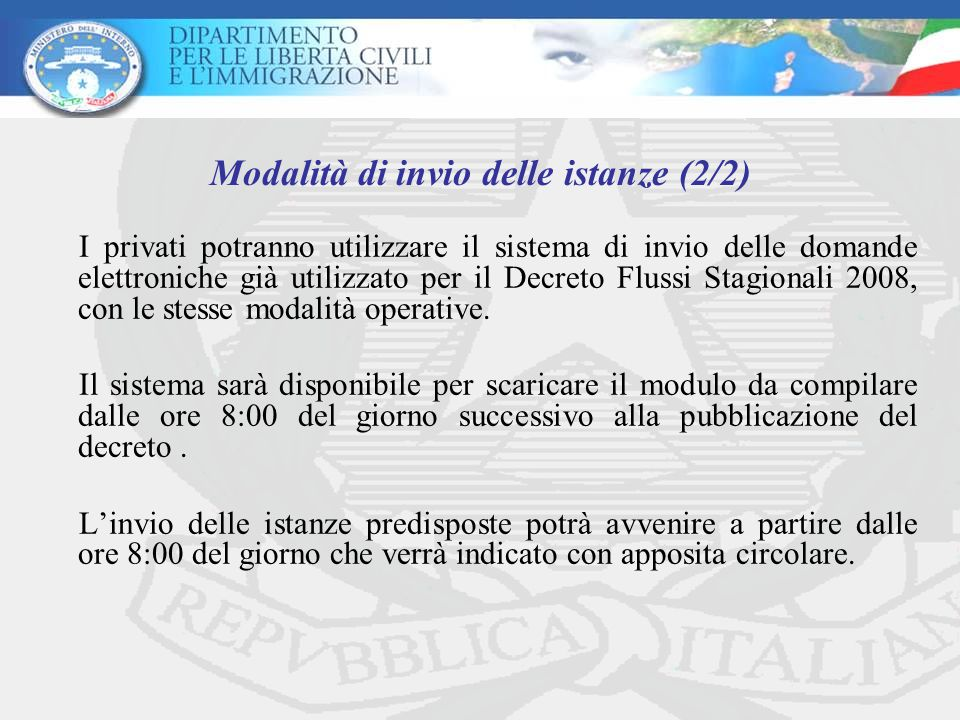 I privati potranno utilizzare il sistema di invio delle domande elettroniche già utilizzato per il Decreto Flussi Stagionali 2008, con le stesse modalità operative.