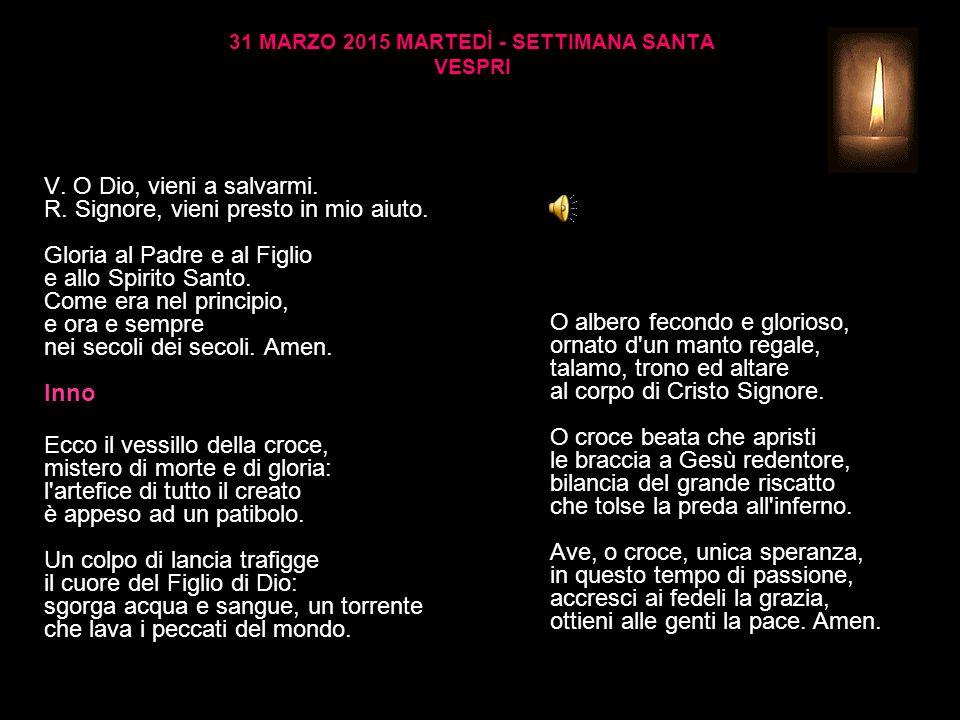 31 MARZO 2015 MARTEDÌ - SETTIMANA SANTA VESPRI V.O Dio, vieni a salvarmi.