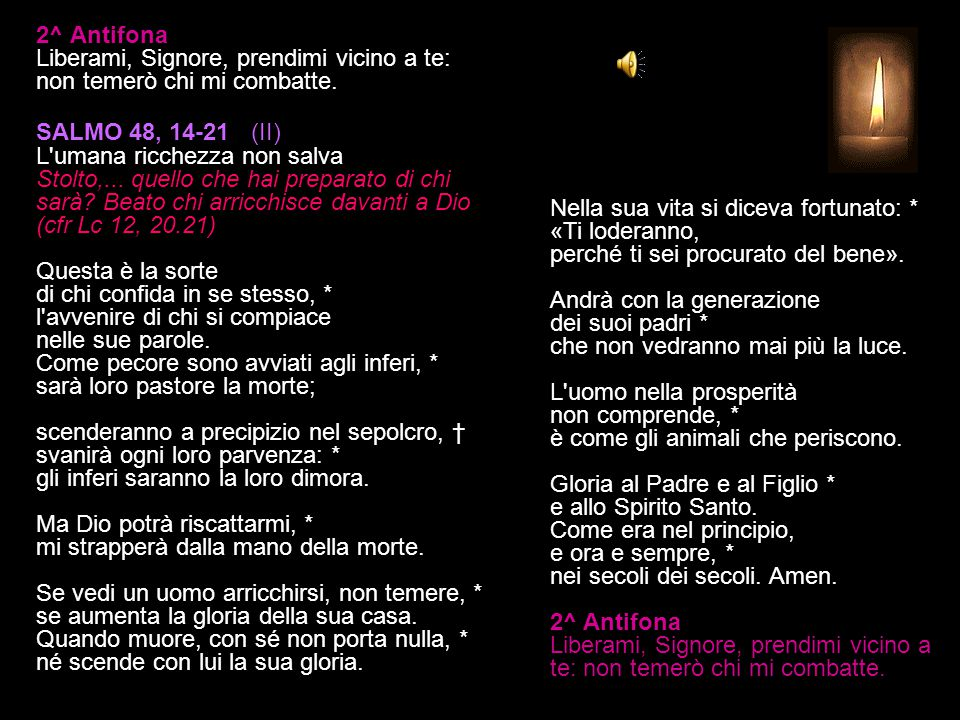 1^ Antifona Ho sopportato l insulto e il terrore: ma il Signore è con me, come un guerriero valoroso.
