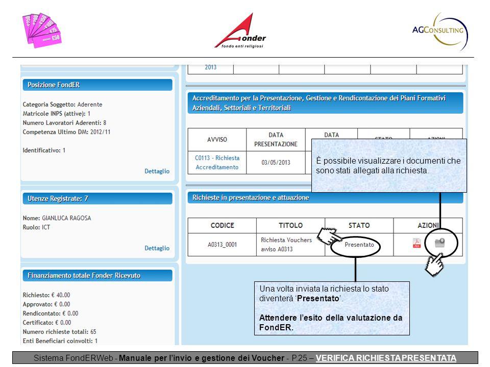 Sistema FondERWeb - Manuale per l'invio e gestione dei Voucher - P.25 – VERIFICA RICHIESTA PRESENTATA Una volta inviata la richiesta lo stato diventerà 'Presentato'.