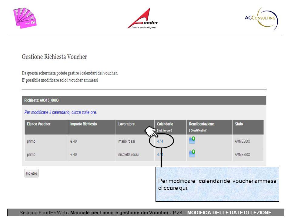 Sistema FondERWeb - Manuale per l'invio e gestione dei Voucher - P.28 – MODIFICA DELLE DATE DI LEZIONE Per modificare i calendari dei voucher ammessi cliccare qui.