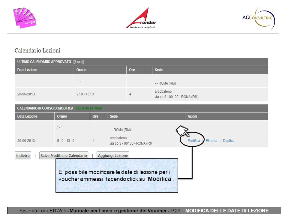 Sistema FondERWeb - Manuale per l'invio e gestione dei Voucher - P.29 – MODIFICA DELLE DATE DI LEZIONE E' possibile modificare le date di lezione per i voucher ammessi facendo click su 'Modifica'.