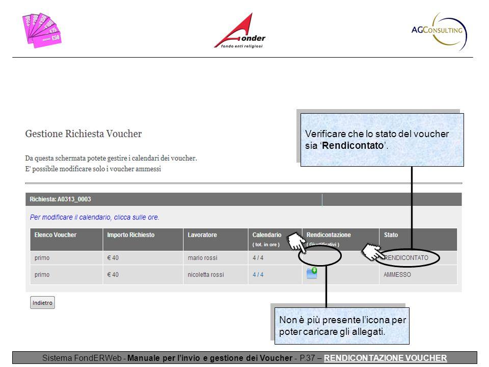 Sistema FondERWeb - Manuale per l'invio e gestione dei Voucher - P.37 – RENDICONTAZIONE VOUCHER Verificare che lo stato del voucher sia 'Rendicontato'.