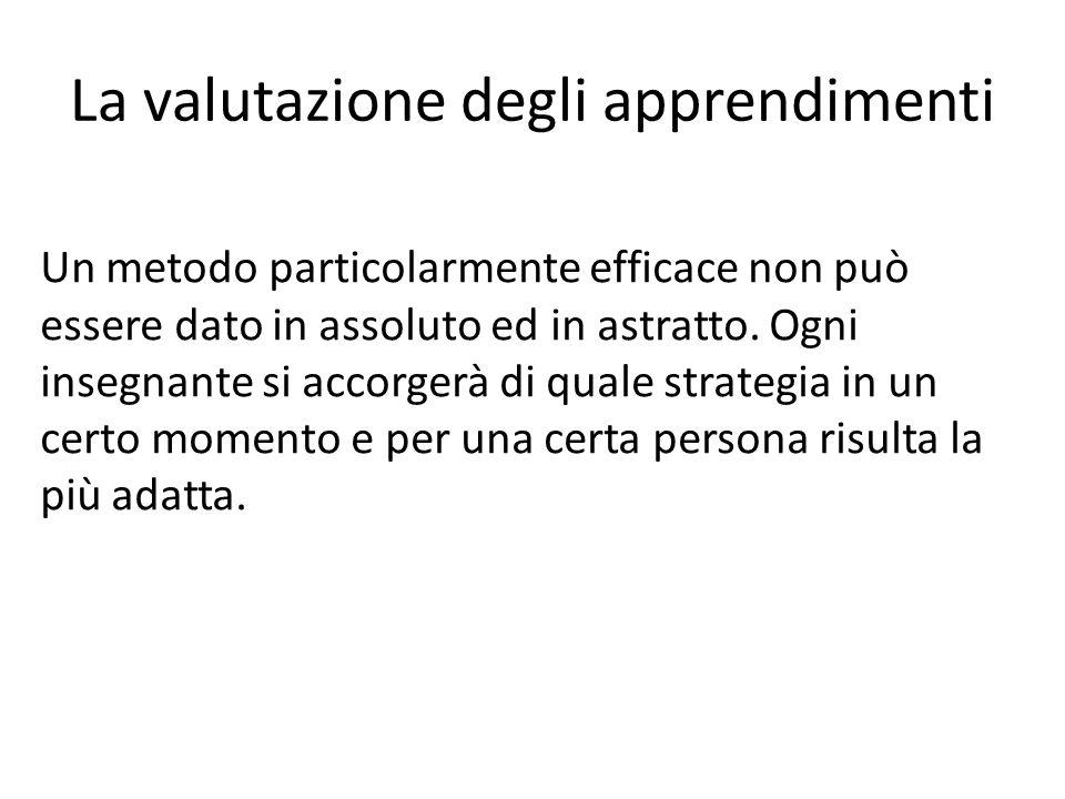 La valutazione degli apprendimenti Gli obiettivi proposti nelle precedenti slides non si propongono certo in modo rigido o gerarchico. Ugualmente sarà