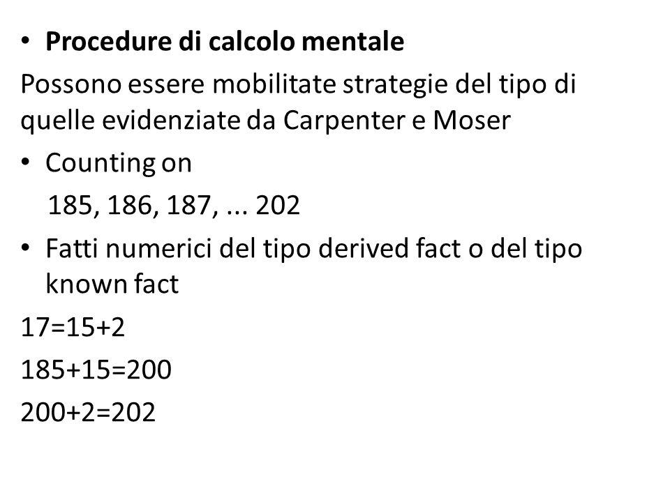 Procedure di calcolo scritto Corretto incolonnamento dei numeri Realizzazione di somme parziali Gestione del riporto 185+ 17= ______ 202 Le somme parz