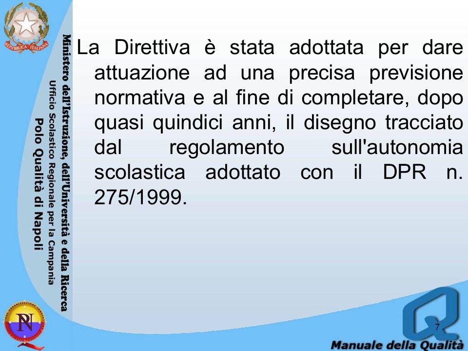 La Direttiva è stata adottata per dare attuazione ad una precisa previsione normativa e al fine di completare, dopo quasi quindici anni, il disegno tracciato dal regolamento sull autonomia scolastica adottato con il DPR n.