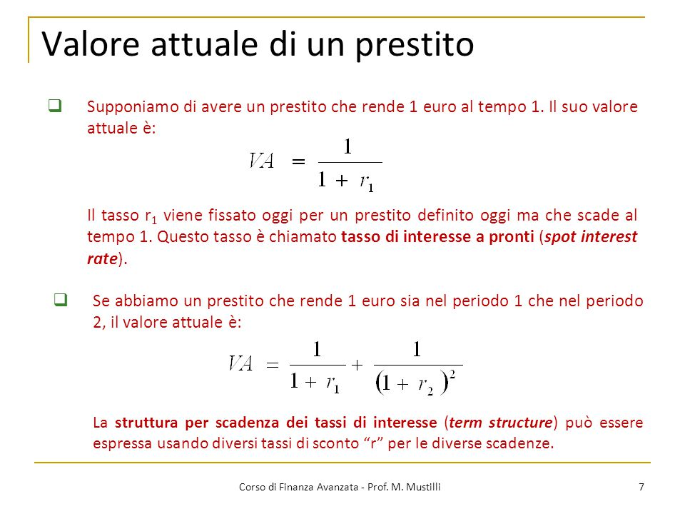 Valore attuale di un prestito 7 Corso di Finanza Avanzata - Prof. M. Mustilli La struttura per scadenza dei tassi di interesse (term structure) può es
