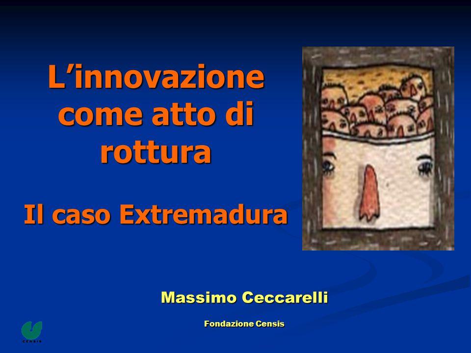 L'innovazione come atto di rottura Il caso Extremadura Massimo Ceccarelli Fondazione Censis