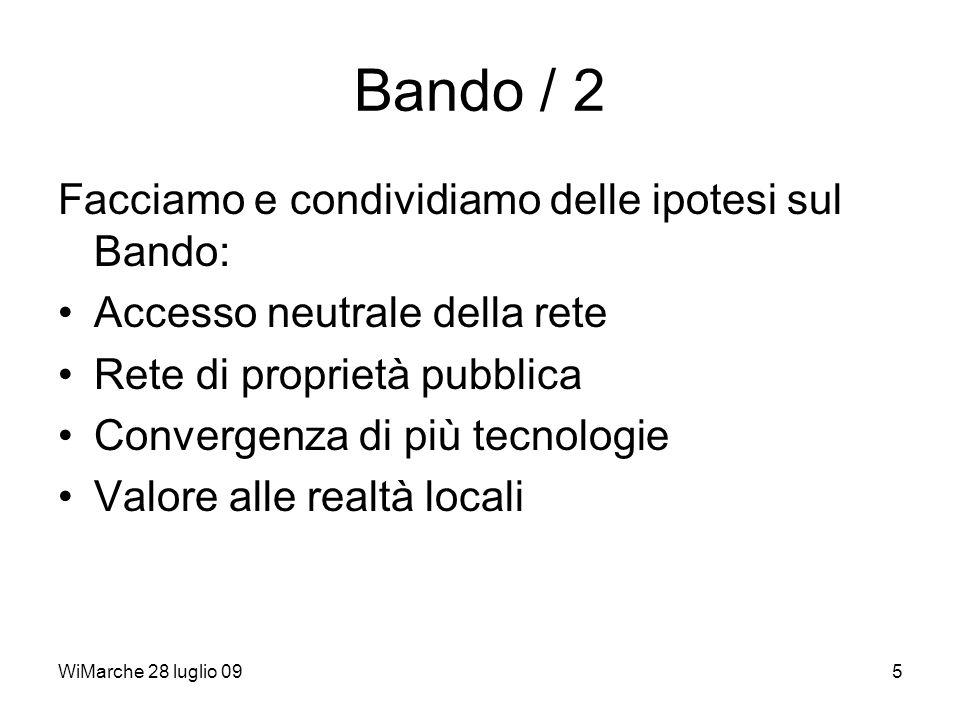 WiMarche 28 luglio 095 Bando / 2 Facciamo e condividiamo delle ipotesi sul Bando: Accesso neutrale della rete Rete di proprietà pubblica Convergenza di più tecnologie Valore alle realtà locali
