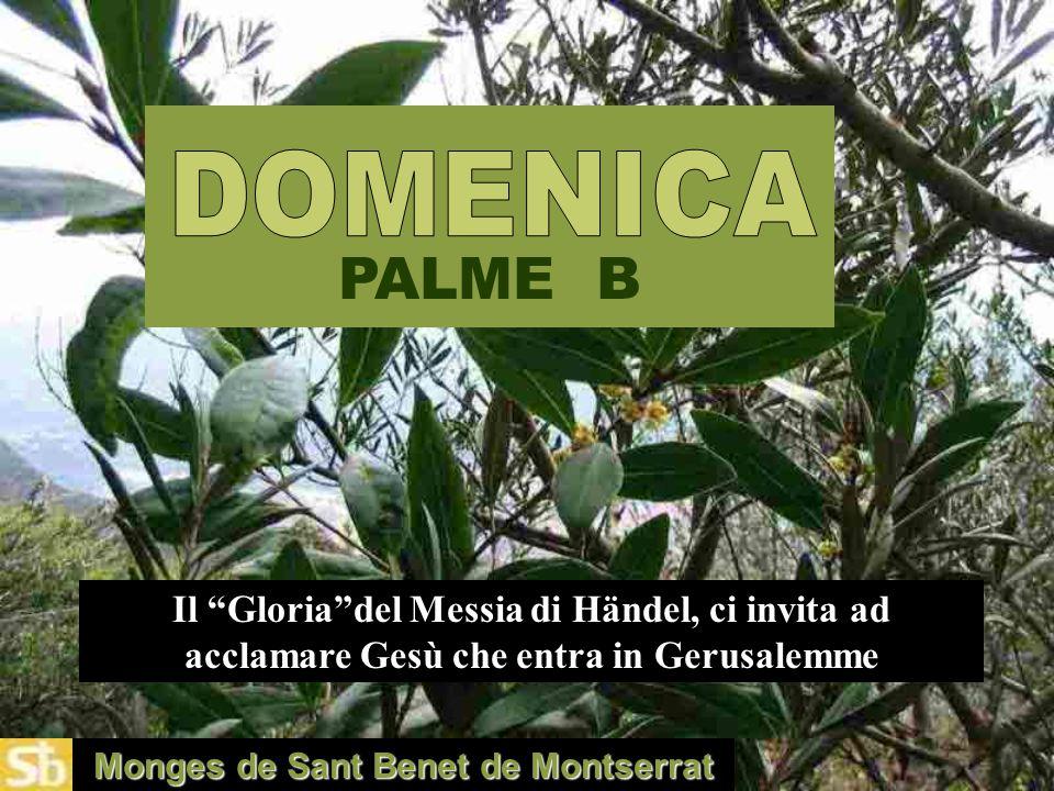 Monges de Sant Benet de Montserrat PALME B Il Gloria del Messia di Händel, ci invita ad acclamare Gesù che entra in Gerusalemme