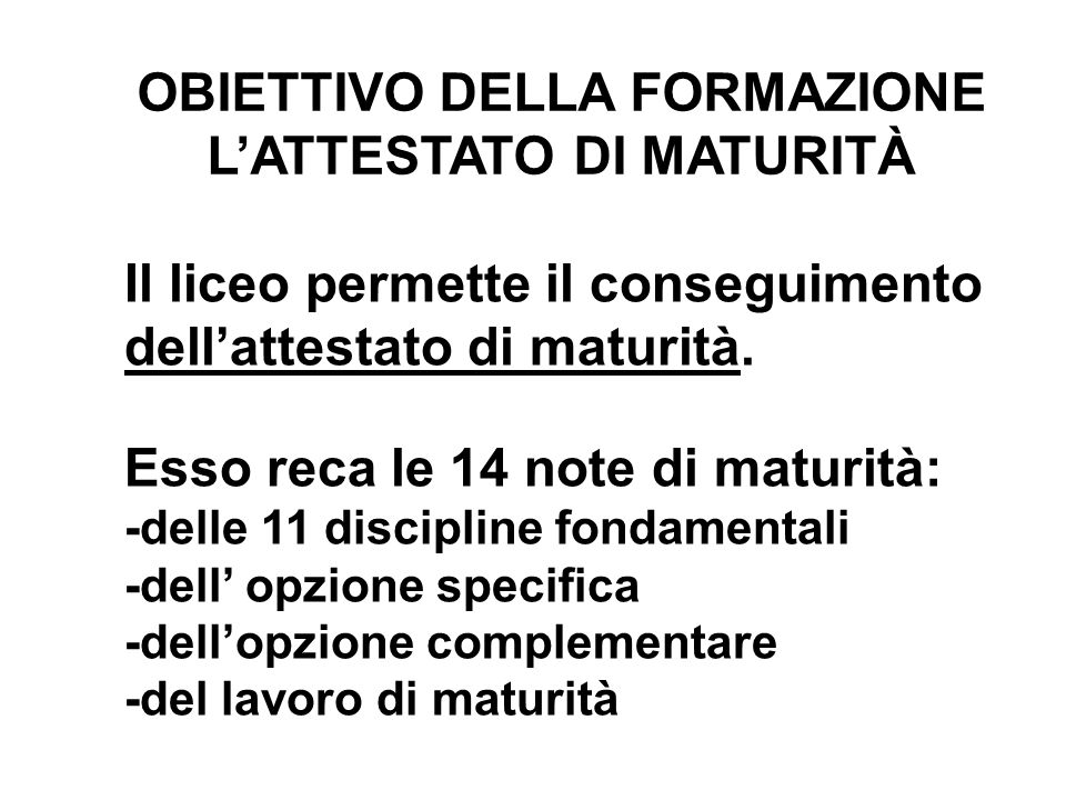 OBIETTIVO DELLA FORMAZIONE L'ATTESTATO DI MATURITÀ Il liceo permette il conseguimento dell'attestato di maturità. Esso reca le 14 note di maturità: -d
