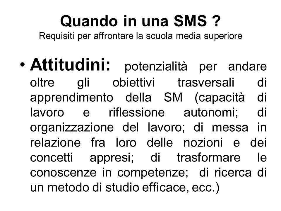 Quando in una SMS ? Requisiti per affrontare la scuola media superiore Attitudini: potenzialità per andare oltre gli obiettivi trasversali di apprendi