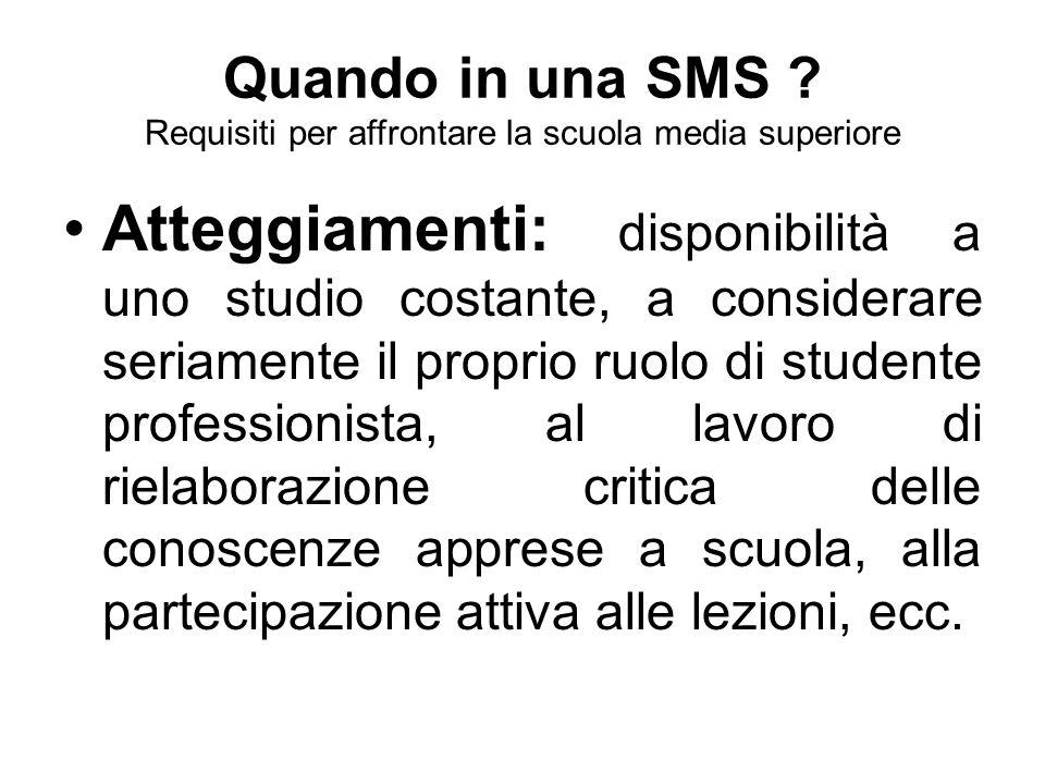 Quando in una SMS ? Requisiti per affrontare la scuola media superiore Atteggiamenti: disponibilità a uno studio costante, a considerare seriamente il