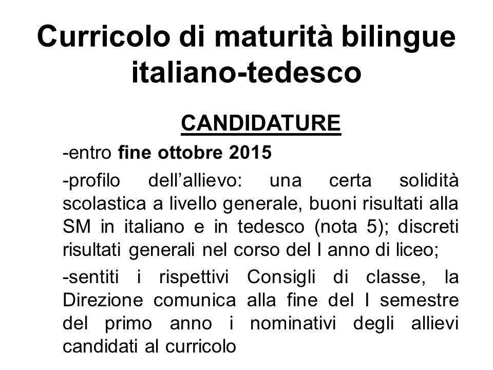 Curricolo di maturità bilingue italiano-tedesco CANDIDATURE -entro fine ottobre 2015 -profilo dell'allievo: una certa solidità scolastica a livello ge