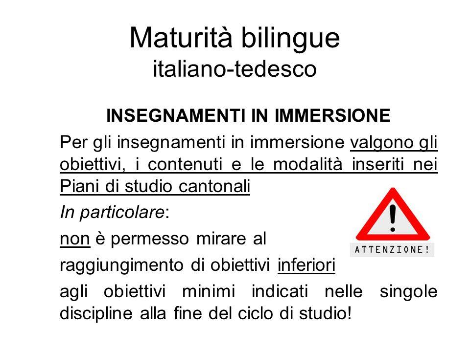 Maturità bilingue italiano-tedesco INSEGNAMENTI IN IMMERSIONE Per gli insegnamenti in immersione valgono gli obiettivi, i contenuti e le modalità inse