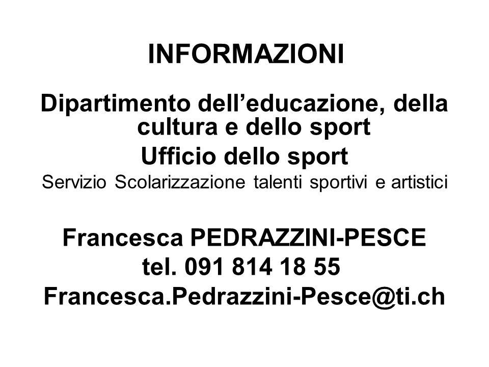 INFORMAZIONI Dipartimento dell'educazione, della cultura e dello sport Ufficio dello sport Servizio Scolarizzazione talenti sportivi e artistici Francesca PEDRAZZINI-PESCE tel.