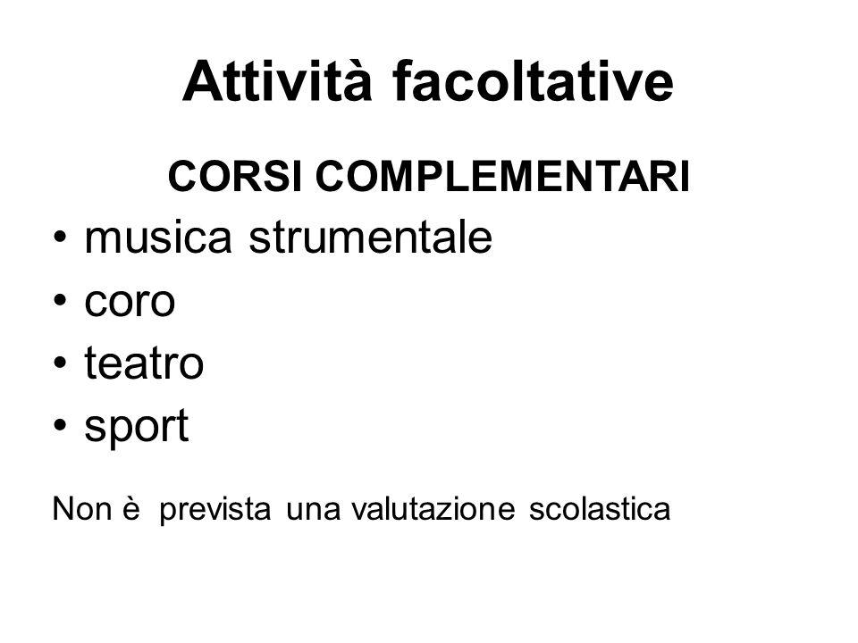 Attività facoltative CORSI COMPLEMENTARI musica strumentale coro teatro sport Non è prevista una valutazione scolastica
