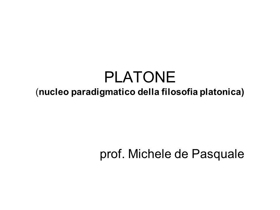 PLATONE (nucleo paradigmatico della filosofia platonica) prof. Michele de Pasquale