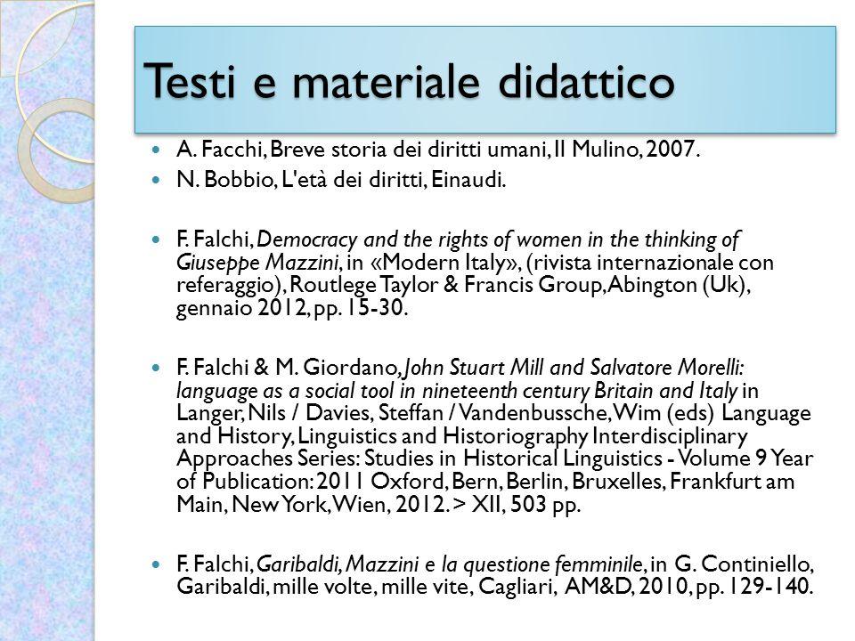 Testi e materiale didattico A. Facchi, Breve storia dei diritti umani, Il Mulino, 2007. N. Bobbio, L'età dei diritti, Einaudi. F. Falchi, Democracy an