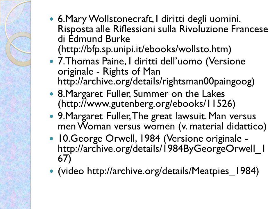 6.Mary Wollstonecraft, I diritti degli uomini. Risposta alle Riflessioni sulla Rivoluzione Francese di Edmund Burke (http://bfp.sp.unipi.it/ebooks/wol