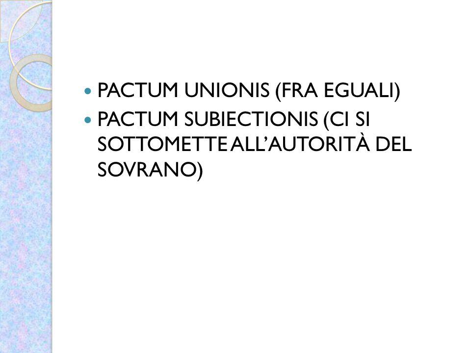 PACTUM UNIONIS (FRA EGUALI) PACTUM SUBIECTIONIS (CI SI SOTTOMETTE ALL'AUTORITÀ DEL SOVRANO)