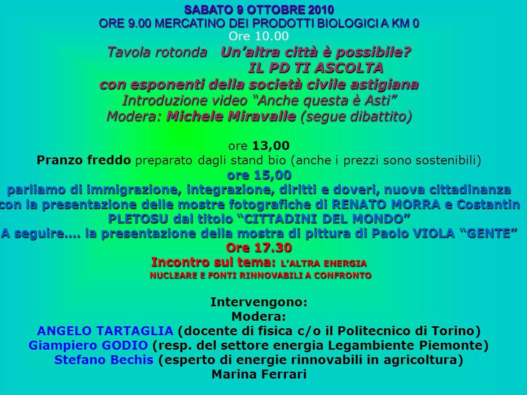 SABATO 9 OTTOBRE 2010 ORE 9.00 MERCATINO DEI PRODOTTI BIOLOGICI A KM 0 Ore 10.00 Tavola rotonda Un'altra città è possibile.