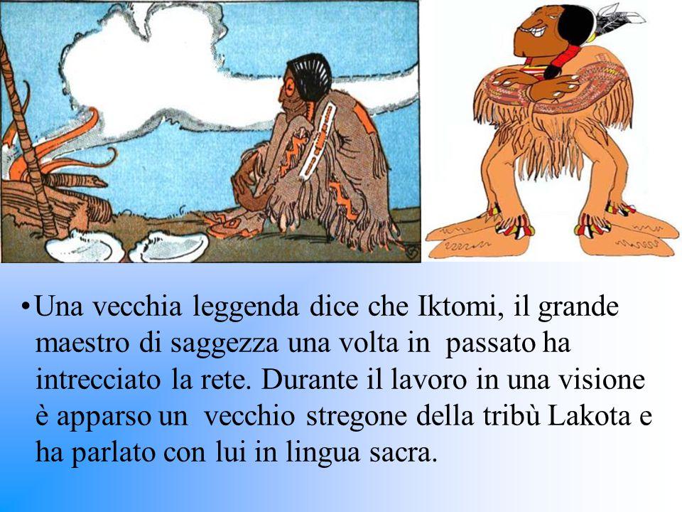 Una vecchia leggenda dice che Iktomi, il grande maestro di saggezza una volta in passato ha intrecciato la rete. Durante il lavoro in una visione è ap