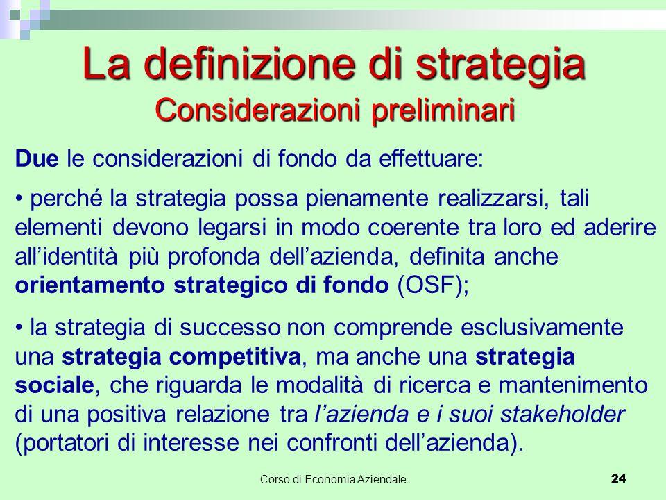 24Corso di Economia Aziendale 24 La definizione di strategia Due le considerazioni di fondo da effettuare: perché la strategia possa pienamente realiz