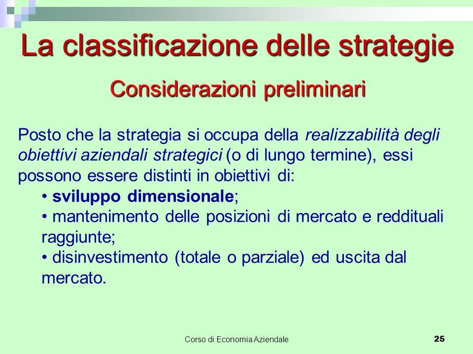 25Corso di Economia Aziendale 25 La classificazione delle strategie Posto che la strategia si occupa della realizzabilità degli obiettivi aziendali st