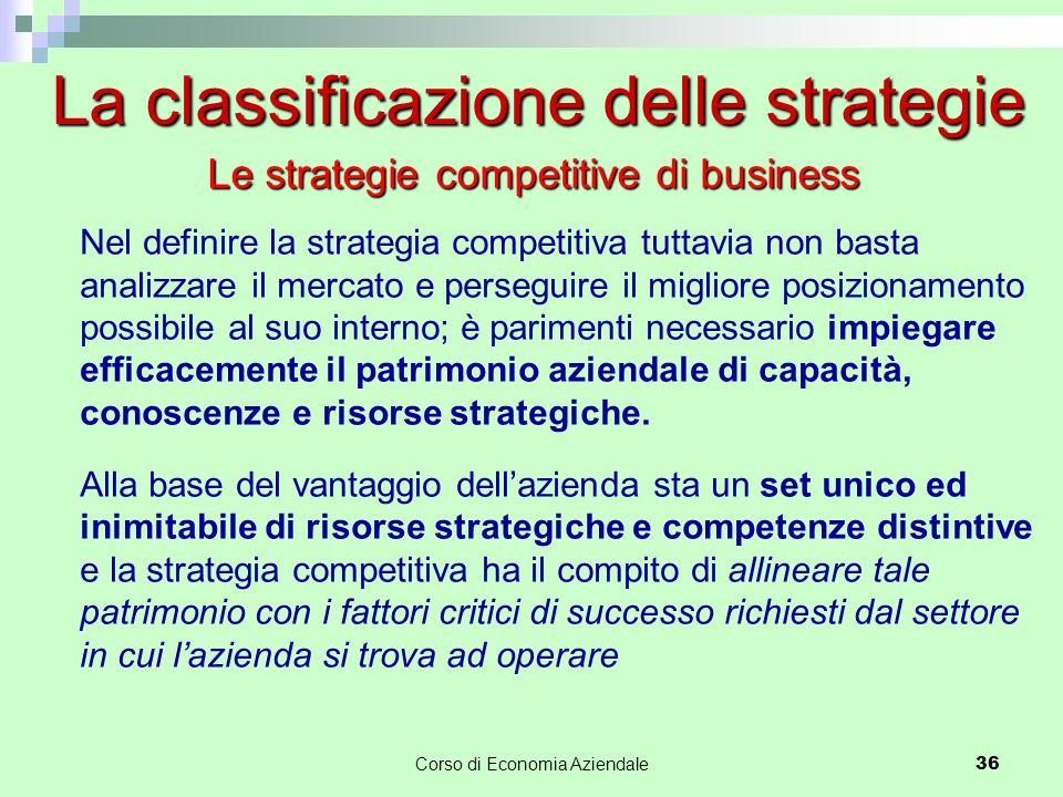 36 Nel definire la strategia competitiva tuttavia non basta analizzare il mercato e perseguire il migliore posizionamento possibile al suo interno; è