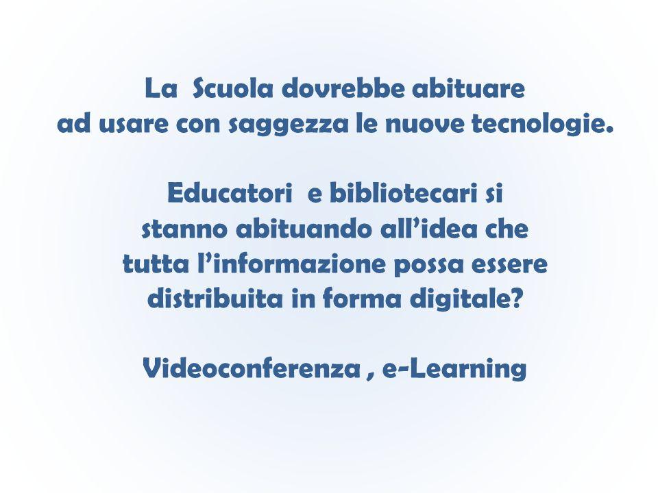 La Scuola dovrebbe abituare ad usare con saggezza le nuove tecnologie. Educatori e bibliotecari si stanno abituando all'idea che tutta l'informazione
